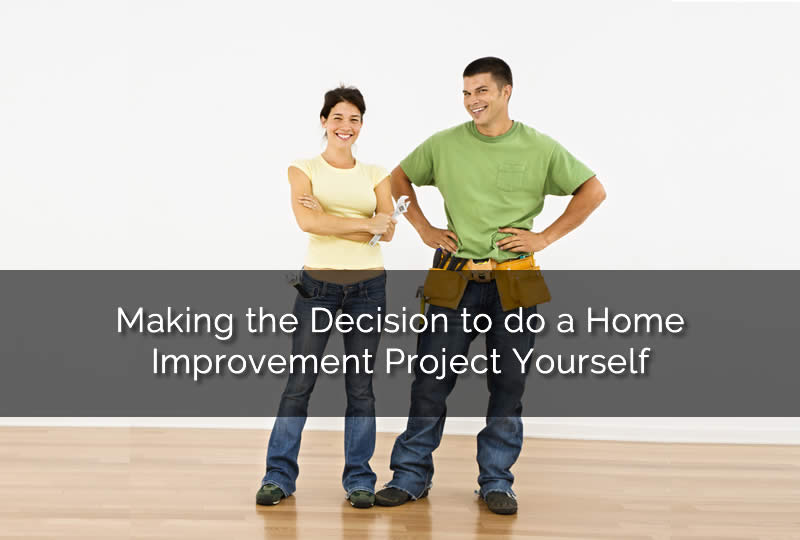 Making the Decision to do a Home Improvement Project Yourself
