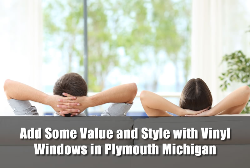 Add Some Value and Style with Vinyl Windows in Plymouth Michigan