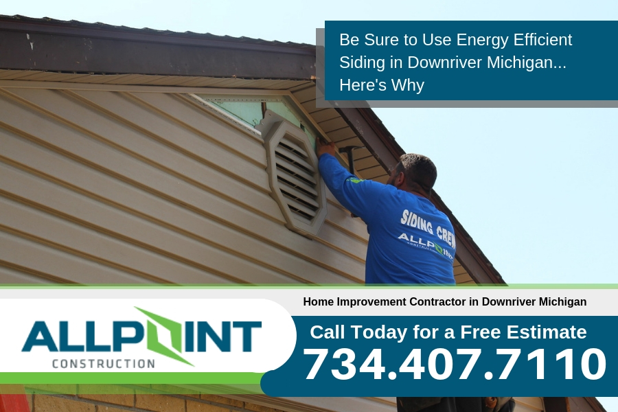 Be Sure to Use Energy Efficient Siding in Downriver Michigan... Here's Why