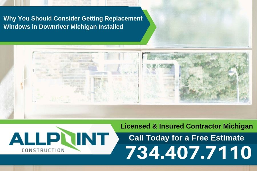 Why You Should Consider Getting Replacement Windows in Downriver Michigan Installed