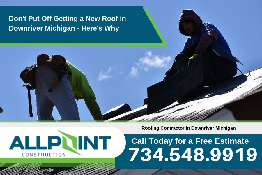 Don't Put Off Getting a New Roof in Downriver Michigan - Here's Why