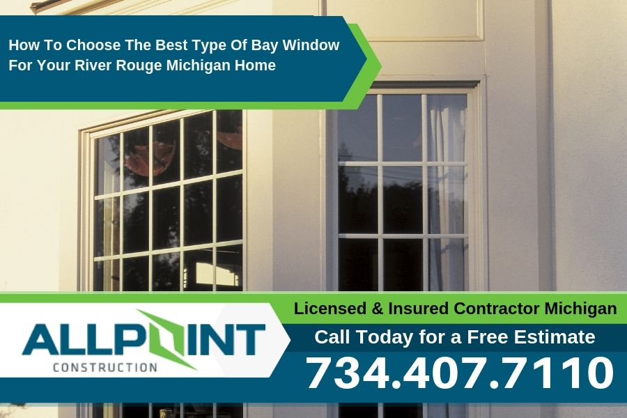 How To Choose The Best Type Of Bay Window For Your River Rouge Michigan Home