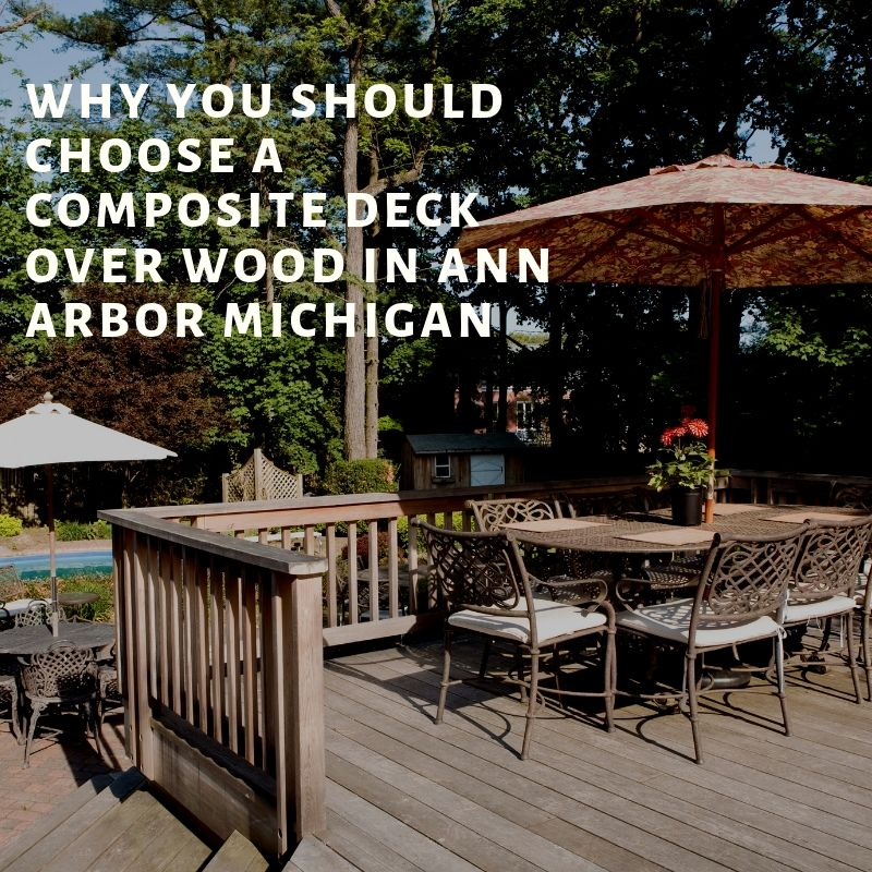 Why You Should Choose A Composite Deck Over Wood in Ann Arbor Michigan