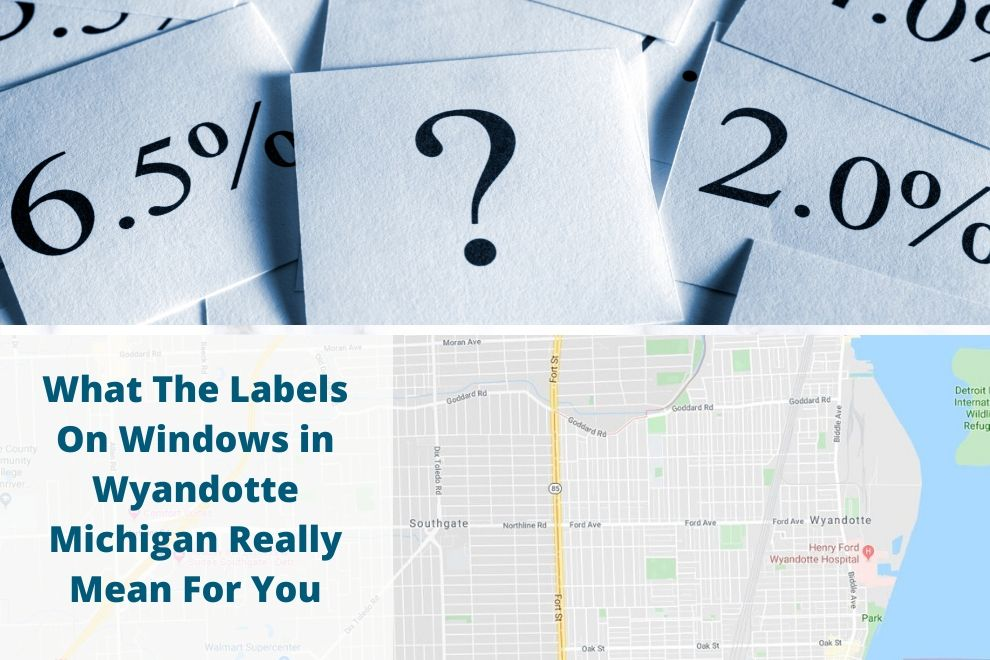 What The Labels On Windows in Wyandotte Michigan Really Mean For You