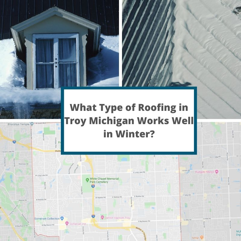 What Type of Roofing in Troy Michigan Works Well in Winter?