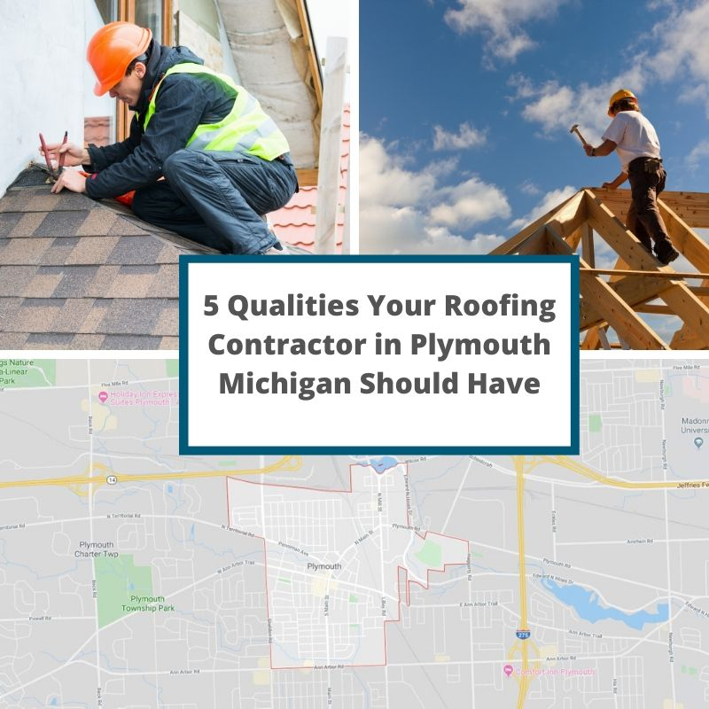 5 Qualities Your Roofing Contractor in Plymouth Michigan Should Have