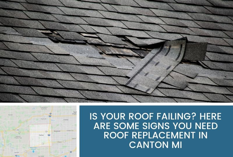 Is Your Roof Failing? Here Are Some Signs You Need Roof Replacement in Canton MI