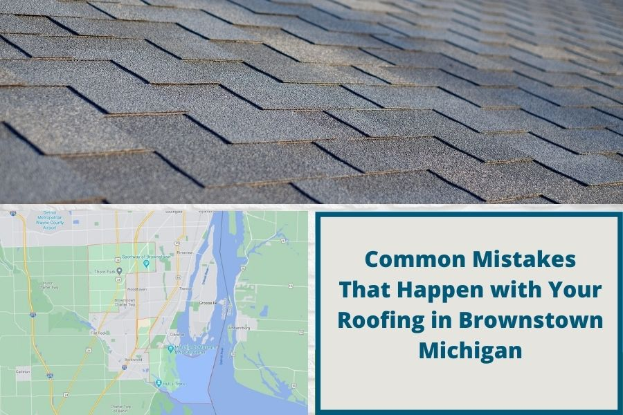 Common Mistakes That Happen with Your Roofing in Brownstown Michigan